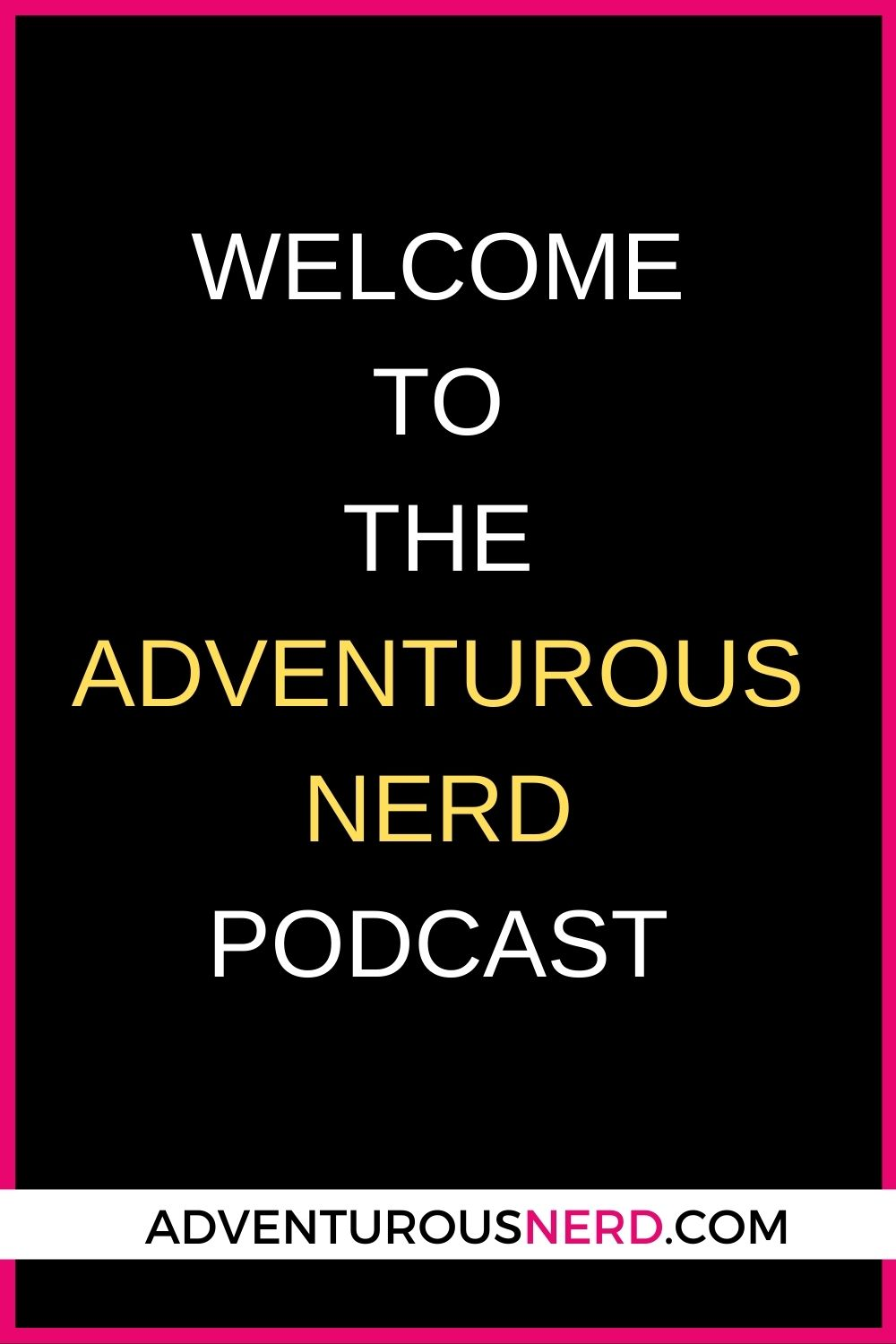 image of text box with text welcome to the adventurous nerd podcast
