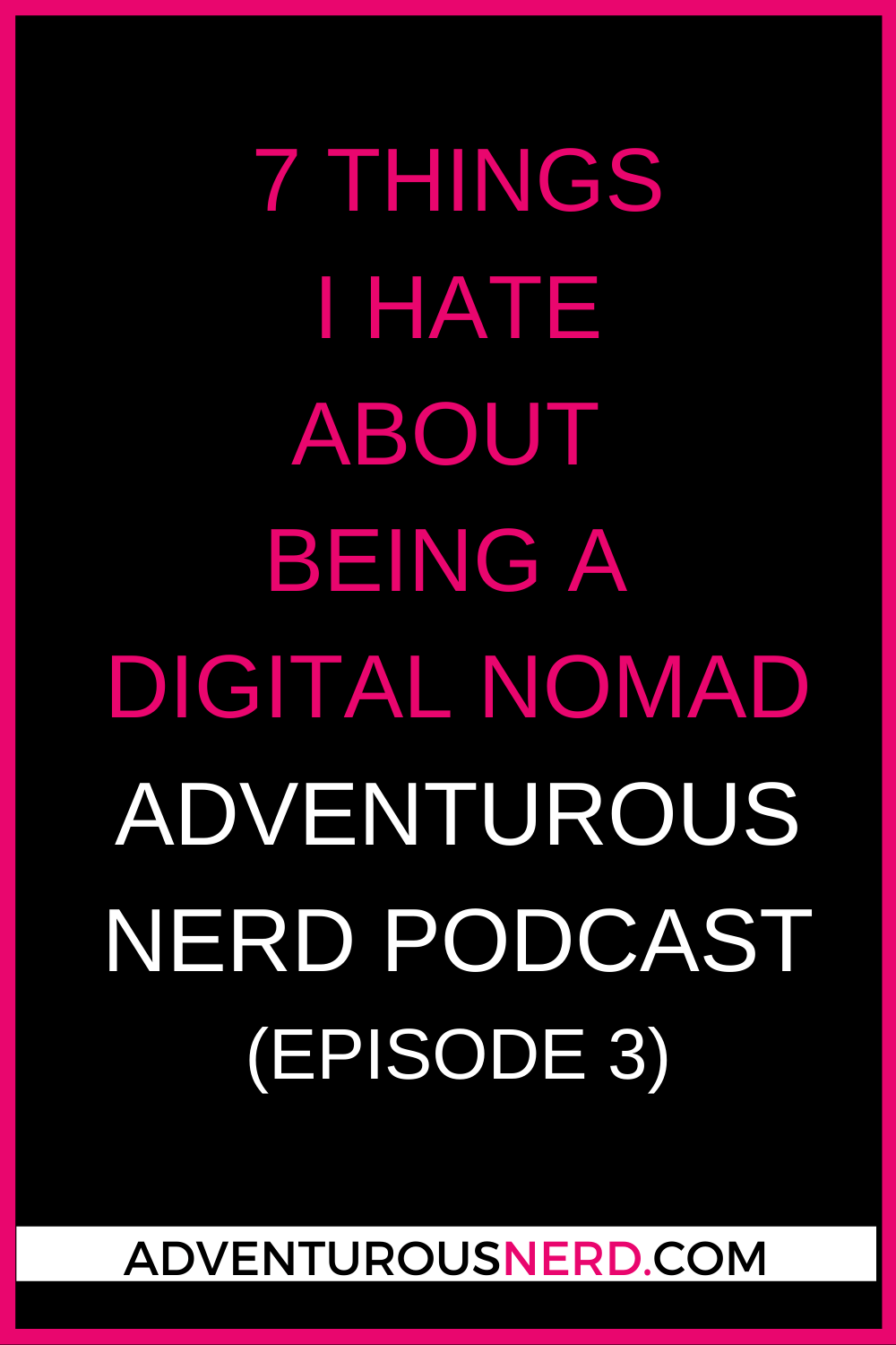image of text box 7 things I hate about being a digital nomad podcast episode 3